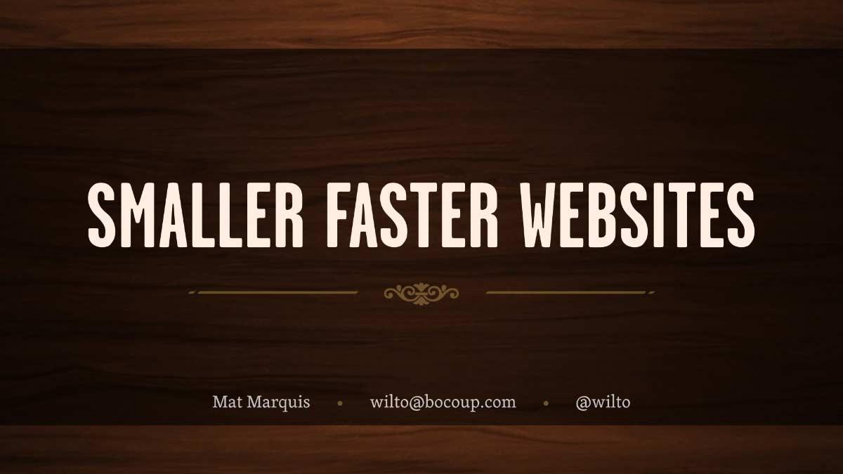 Smaller, Faster Websites