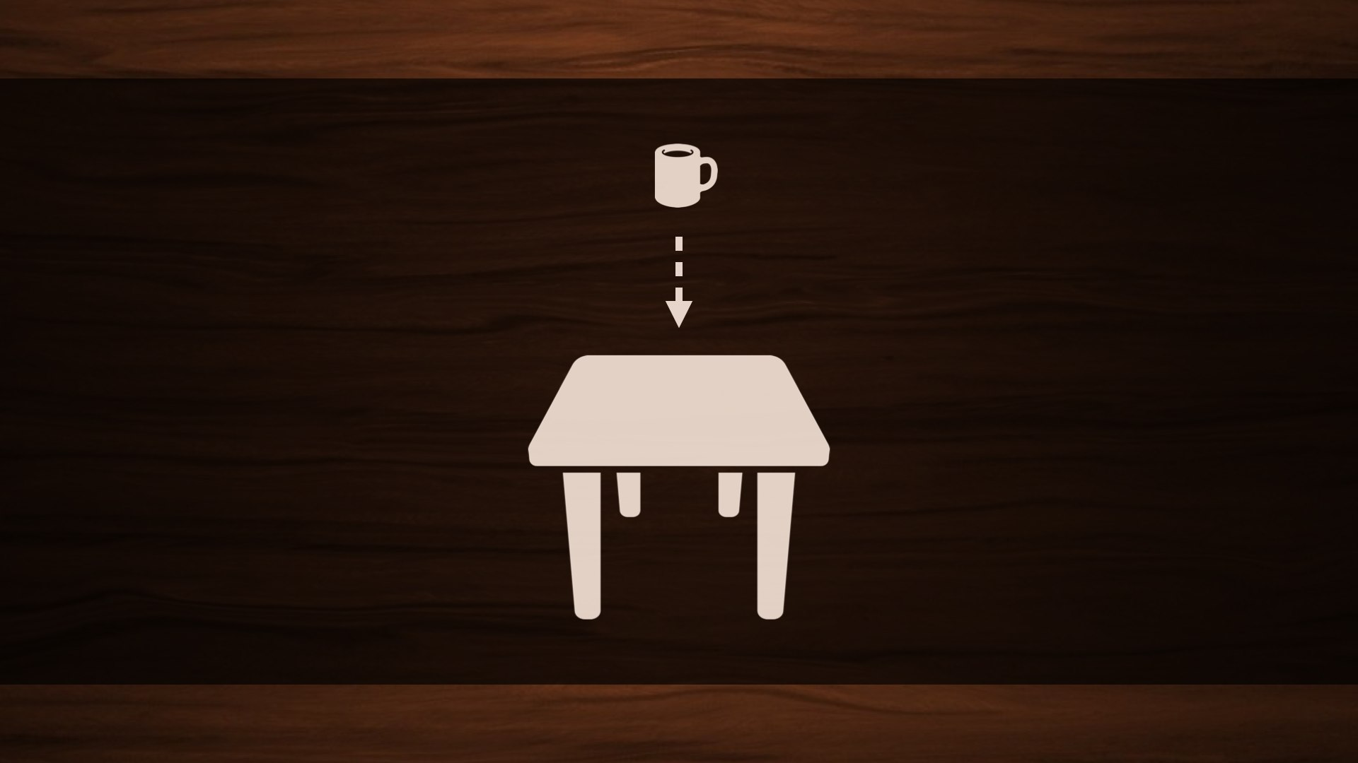 An illustration of a cup of coffee hovering above a table, with an arrow pointing down toward the tabletop